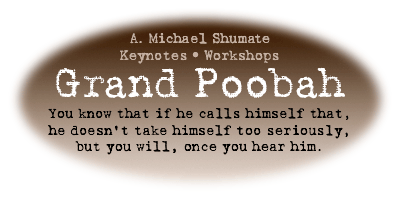 Grand Poobah Keynotes and Workshops by A. Michael Shumate